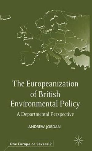 The Europeanization of British Environmental Policy : A Departmental Perspective - A. Jordan