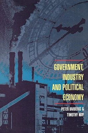 Government, Industry and Political Economy : UK Higher Education OUP Humanities & Social Sciences Politics - Peter Barberis
