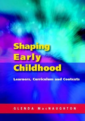 Cover of Shaping Early Childhood: Learners, Curriculum And Contexts