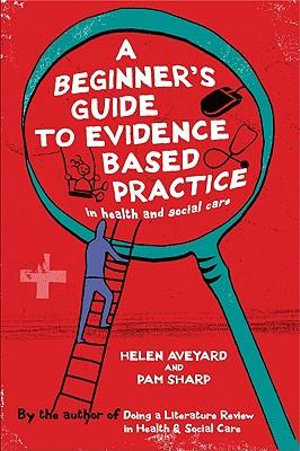 Cover of A Beginner's Guide to Evidence Based Practice in Health and Social Care