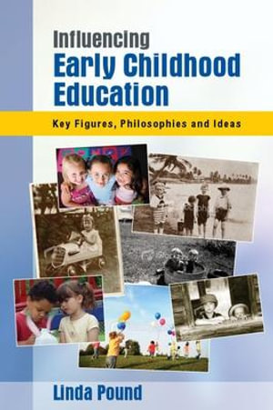 Cover of Influencing Early Childhood Education: Key Figures, Philosophies And Ideas