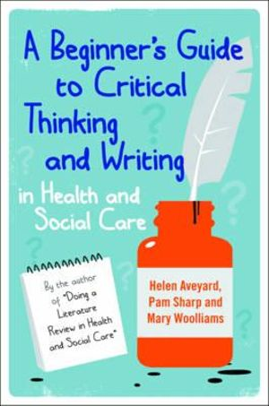 Cover of A Beginner'S Guide To Critical Thinking And Writing In Health And Social Care