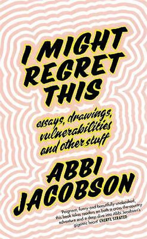 I Might Regret This : Essays, Drawings, Vulnerabilities and Other Stuff - Abbi Jacobson