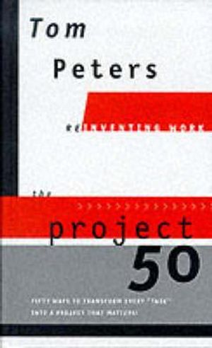 The Projects 50 : Reinventing Work - Tom Peters