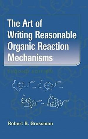 Cover of The Art of Writing Reasonable Organic Reaction Mechanisms