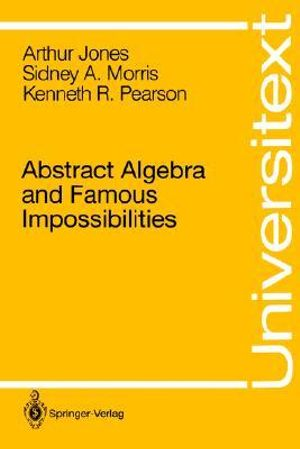 Cover of Abstract Algebra and Famous Impossibilities