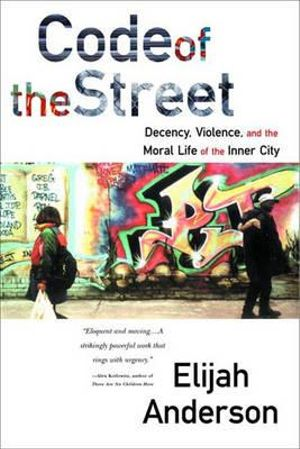 Cover of Code of the Street: Decency, Violence, and the Moral Life of the Inner City