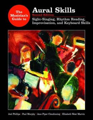 Cover of The Musician's Guide to Aural Skills: Sight-singing, rhythm-reading, improvisation, and keyboard skills