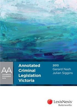 Cover of Annotated Criminal Legislation Victoria 2013