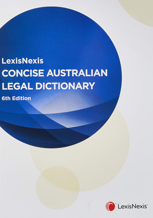 Cover of LEXISNEXIS CONCISE AUSTRALIAN LEGAL DICTIONARY, 6TH EDITION.