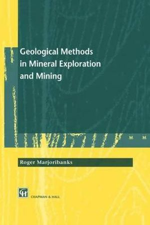 Geological Methods in Mineral Exploration and Mining - Roger Marjoribanks