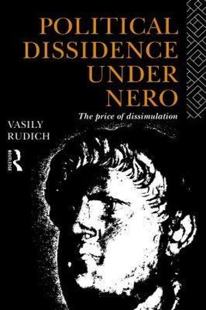 Political Dissidence Under Nero : The Price of Dissimulation - Vasily Rudich