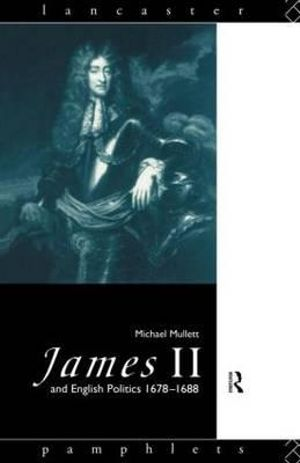 James II and English Politics 1678-1688 : Cinema and Society (Paperback) - Michael Mullett