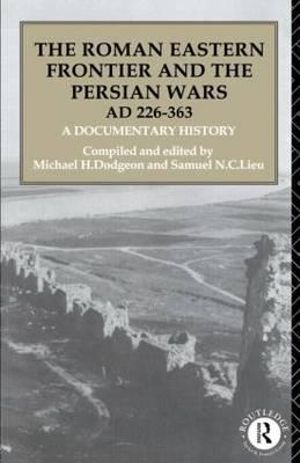 Cover of The Roman Eastern Frontier and the Persian Wars (AD 226-363)