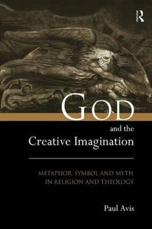 God and the Creative Imagination : Metaphor, Symbol and Myth in Religion and Theology - Paul Avis