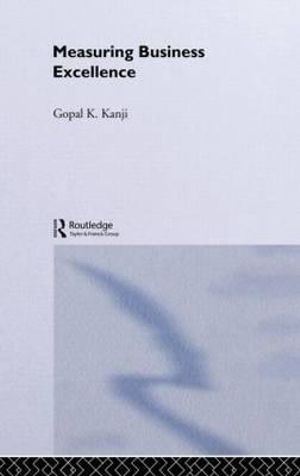 Measuring Business Excellence : Routledge Advances in Management and Business Studies - Gopal K. Kanji