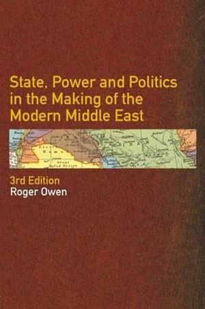 Cover of State, Power and Politics in the Making of the Modern Middle East