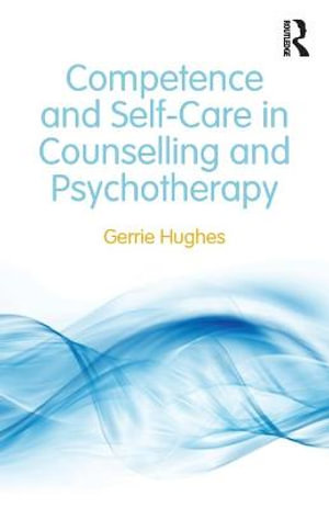 Cover of Competence and Self-Care in Counselling and Psychotherapy
