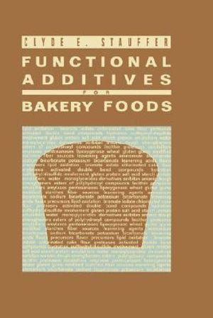 Functional Additives for Bakery Foods : AVI Books - Clyde E. Stauffer