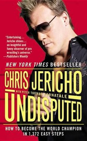 Undisputed : How to Become the World Champion in 1,372 Easy Steps - Chris Jericho
