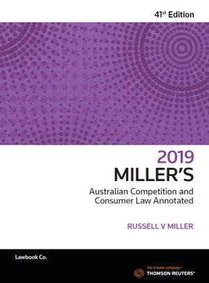 Cover of MILLER'S AUSTRALIAN COMPETITION AND CONSUMER LAW ANNOTATED 2019