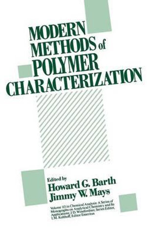Modern Methods of Polymer Characterization : Chemical Analysis: A Series of Monographs on Analytical Chemistry and Its A - Howard G. Barth