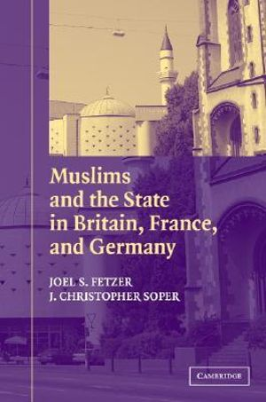 Muslims and the State in Britain, France, and Germany J. Christopher Soper, Joel S. Fetzer
