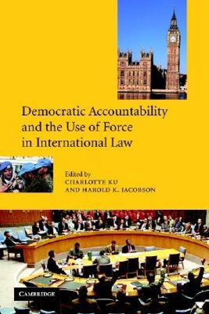 Cover of Democratic Accountability and the Use of Force in International Law