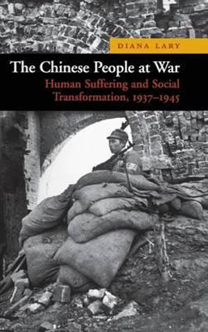 New Approaches to Asian History : The Chinese People at War: Human Suffering and Social Transformation, 1937-1945 Series Number 6 - Diana Lary