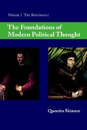 The The Foundations of Modern Political Thought : Volume 1, The Renaissance: The Foundations of Modern Political Thought: Volume 1, The Renaissance The Renaissance v. 1 - Quentin Skinner