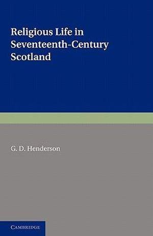 Religious Life in Seventeenth-Century Scotland - G. D. Henderson