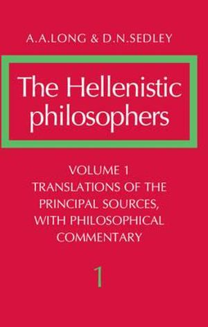 Cover of The Hellenistic Philosophers: Volume 1, Translations of the Principal Sources with Philosophical Commentary