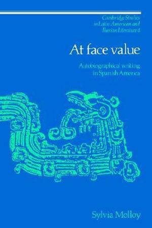 At Face Value : Autobiographical Writing in Spanish America - Sylvia Molloy