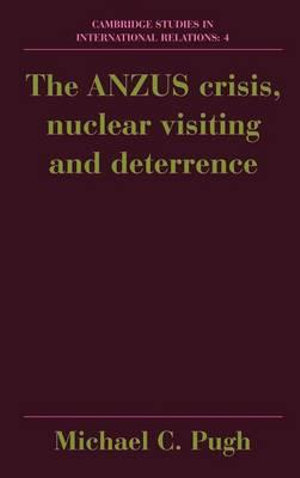 The ANZUS Crisis, Nuclear Visiting and Deterrence : Cambridge Studies in International Relations (Hardcover) - Michael C. Pugh