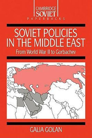 Soviet Policies in the Middle East : From World War Two to Gorbachev - Galia Golan