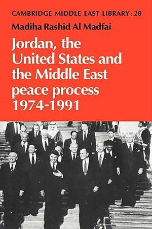 Jordan, the United States and the Middle East Peace Process, 1974-1991 : Studies in the Social and Cultural Foundations of Language - Madiha Rashid Al Madfai