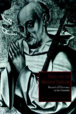 Dante and the Mystical Tradition : Bernard of Clairvaux in the Commedia - Steven Botterill