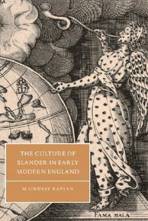 Cambridge Studies in Renaissance Literature and Culture : The Culture of Slander in Early Modern England Series Number 19 - M. Lindsay Kaplan