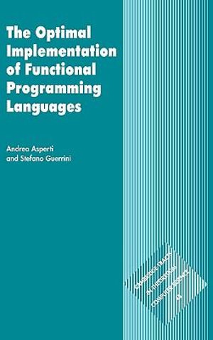 The Optimal Implementation of Functional Programming Languages : Cambridge Tracts in Theoretical Computer Science (Hardcover) - Andrea Asperti