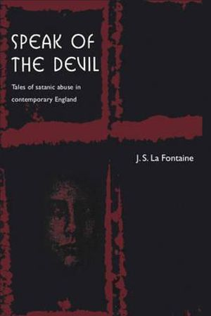 Speak of the Devil : Tales of Satanic Abuse in Contemporary England - Jean La Fontaine