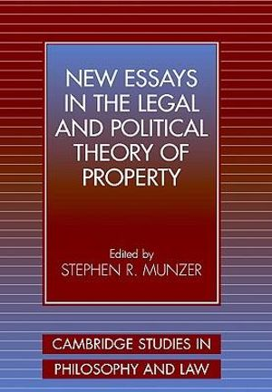 New Essays in the Legal and Political Theory of Property : Cambridge Studies in Philosophy and Law - Stephen R. Munzer