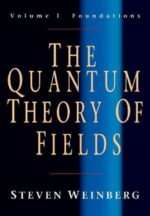 Cover of The Quantum Theory of Fields: Volume 1, Foundations