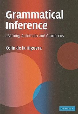 Grammatical Inference : Learning Automata and Grammars - Colin de la Higuera