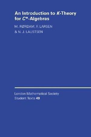 An Introduction to K-Theory for C*-Algebras : London Mathematical Society Student Texts, 49 - M. Rordam