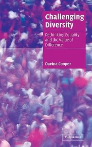 Cambridge Cultural Social Studies : Challenging Diversity: Rethinking Equality and the Value of Difference - Davina Cooper
