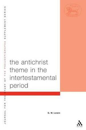 Antichrist Theme in the Intertestamental Period : Library of Second Temple Studies - G.W. Lorein