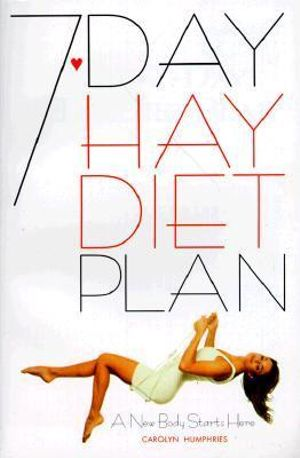 The 7 Day Hay Diet Plan A New Body Starts Here By Carolyn Humphries 9780572024062 Booktopia