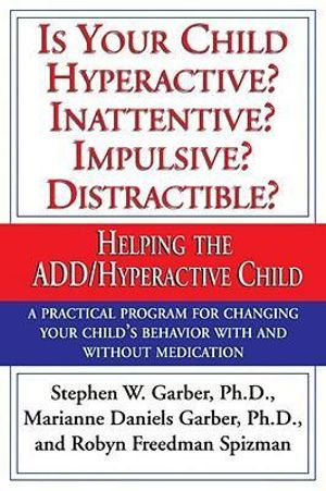 Is Your Child Hyperactive? Inattentive? Impulsive? Distractable? - Stephen W. Garber