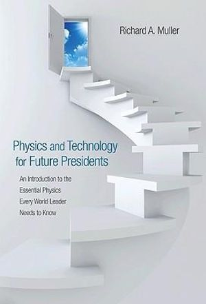Cover of Physics and Technology for Future Presidents: An Introduction to the Essential Physics Every World Leader Needs to Know (ISE)