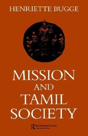 Mission and Tamil Society : Social and Religious Change in South India (1840-1900) - Henriette Bugge